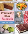 Practically Raw Desserts: Flexible Recipes for All-Natural Sweets and Treats - Amber Shea Crawley
