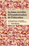 La Classe Ouvriere Et la Transformation de L'Education: L'Imposture de la Reforme de L'Ecole Sous Le Capitalisme - Jack Barnes