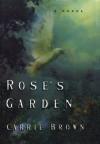 Rose's Garden: A Novel - Carrie Brown
