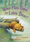 Who Has Time for Little Bear? - Ursel Scheffler