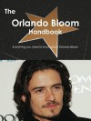 The Orlando Bloom Handbook - Everything You Need to Know about Orlando Bloom - Emily Smith