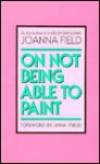 On Not Being Able to Paint - Joanna Field, Joanna Field