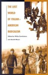 The Lost World of Italian-American Radicalism - Philip Cannistraro
