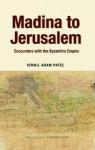 Madina to Jerusalem: Encounters with the Byzantine Empire - Ismail Adam Patel