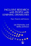 Inclusive Research with People with Learning Disabilities: Past, Present and Futures - Jan Walmsley, Kelley Johnson