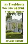 The PRESIDENT'S Dirty Little SECRET - Political Thriller - John Russell