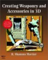Creating Weaponry and Accessories in 3D [With CDROM] - R. Shamms Mortier, Shamms Mortier
