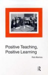 Positive Teaching, Positive Learning - Rob Barnes