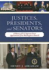 Justices, Presidents, and Senators: A History of the U.S. Supreme Court Appointments from Washington to Bush II - Henry Abraham