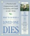 What to Do When a Loved One Dies: A Practical and Compassionate Guide to Dealing with Death on Life's Terms - Eva Shaw