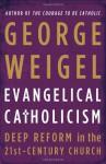 Evangelical Catholicism: Deep Reform in the 21st-Century Church - George Weigel