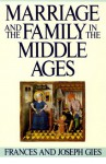 Marriage and the Family in the Middle Ages - Frances Gies, Joseph Gies