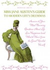 Miss Jane Austen's Guide to Modern Life's Dilemmas: Answers to Your Most Burning Questions About Life, Love, Happiness (and What to Wear) from the Great Novelist Herself - Rebecca Smith