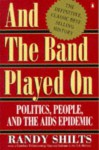 And the Band Played On: Politics, People, and the AIDS Epidemic - Randy Shilts