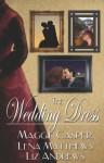 The Wedding Dress - Maggie Casper, Lena Matthews, Liz Andrews