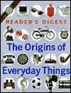 Origins of everyday things - Reader's Digest Association, Reader's Digest Association