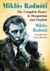 Miklos Radnoti: The Complete Poetry in Hungarian and English - Miklós Radnóti, Gabor Barabas