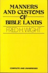 Manners and Customs of Bible Lands - Fred Wright, Fred Hartley Wight