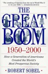 The Great Boom 1950-2000: How a Generation of Americans Created the World's Most Prosperous Society - Robert Sobel