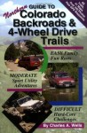 Guide to Northern Colorado Backroads & 4-Wheel Drive Trails - Charles A. Wells
