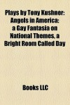 Plays by Tony Kushner (Study Guide): Angels in America: a Gay Fantasia on National Themes, a Bright Room Called Day - Books LLC