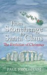 From Stonehenge To Santa Claus: The Evolution Of Christmas - Paul Frodsham, Paul Frod