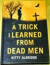 A Trick I Learned from Dead Men - Kitty Aldridge