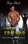 Dirty Friends: Beautifully Dirty Series - Paige Steele, Kellie Montgomery, Karen Hrdlicka, MJ Fields, Adam Bouska, Carl Stone