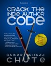 Crack the Indie Author Code - Robert Chazz Chute