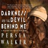 Darkness and the Devil Behind Me - Persia Walker, Marti Dumas