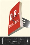 Dr. Delicious: Memoirs of a Life in CanLit - Robert Lecker