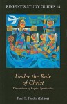 Under the Rule of Christ: Dimensions of Baptist Spirituality - Paul S. Fiddes