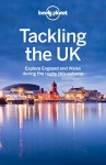 Lonely Planet Tackling the UK: Explore England and Wales during the rugby this autumn - Neil Wilson, Oliver Berry, Marc Di Duca, Belinda Dixon, Peter Dragicevich, Damian Harper, Anna Kaminski, Catherine Le Nevez, Andy Symington