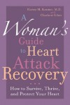 A Woman's Guide to Heart Attack Recovery: How to Survive, Thrive, and Protect Your Heart - Harvey M. Kramer, Charlotte Libov