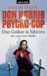 Don Harris Psycho Cop, Drei Gräber In Sibirien (German Edition) - Jason Dark