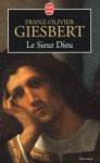 Le Sieur Dieu - Franz-Olivier Giesbert