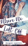 Where We Left Off - Megan Squires