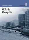 Guía de Mongolia - Svetislav Basara, Luisa Fernanda Garrido Ramos, Tihomir Pištelek