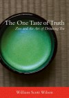 The One Taste of Truth: Zen and the Art of Drinking Tea - William Scott Wilson