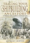 Tracing Your Shipbuilding Ancestors: A Guide for Family Historians - Anthony Burton