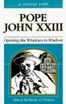 Retreat With Pope John XXIII: Opening the Windows to Wisdom - Alfred McBride