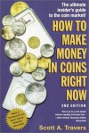 How to Make Money in Coins Right Now, 2nd Edition - Scott A. Travers