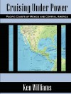 Cruising Under Power - Pacific Coasts of Mexico and Central America - Ken Williams