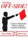 Teaching Offside!: A Soccer Manual for Coaches & Players - Tony Waiters, Bob Evans