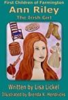 Ann Riley: The Irish Girl (First Children of Farmington) - Lisa J Lickel