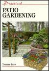 Practical Patio Gardening (Practical Gardening) - Yvonne Rees