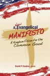 A New Evangelical Manifesto: A Kingdom Vision for the Common Good - David P. Gushee