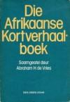 Afrikaanse Kortverhaalboek - Abraham H. De Vries