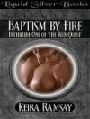 Baptism By Fire - Keira Ramsay, T.L. Schaefer