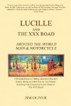 Lucille and the XXX Road: Around the World Man & Motorcycle - Jim Oliver